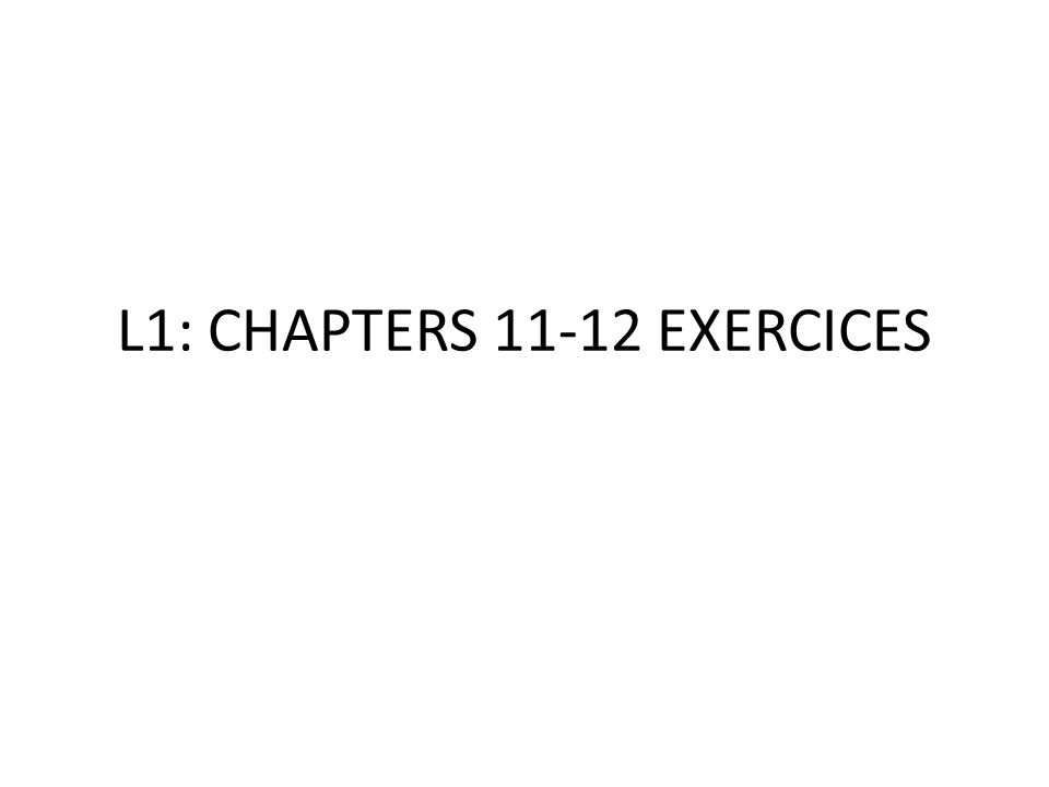 L1: CHAPTERS 11-12 EXERCICES