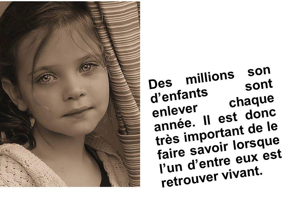 Des millions son d'enfants sont enlever chaque année. Il est donc très important de le faire savoir lorsque l'un d'entre eux est retrouver vivant.