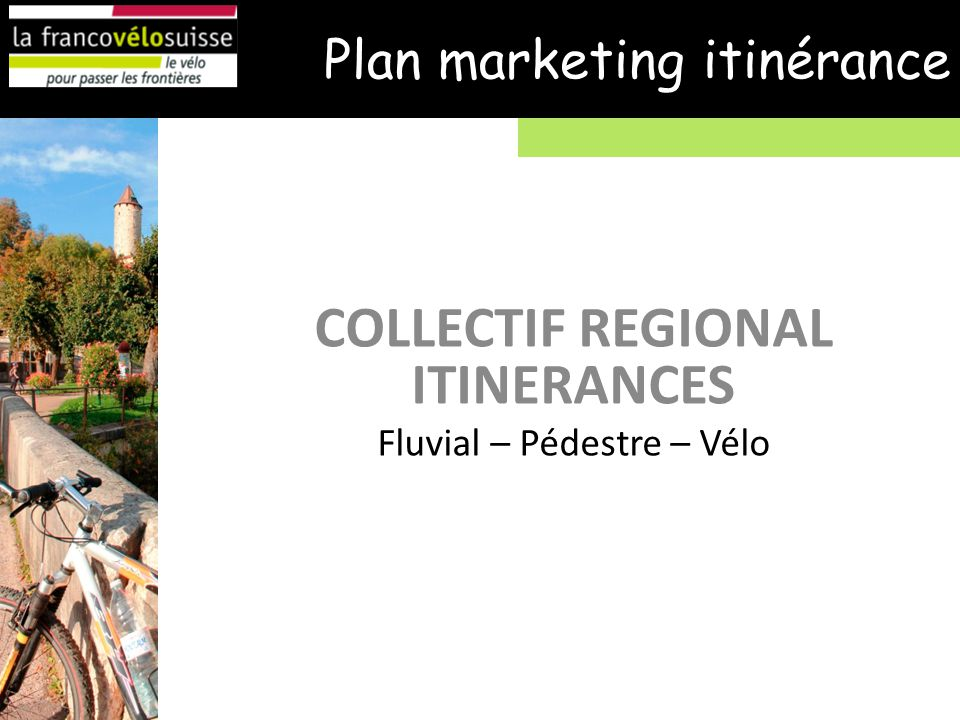 Plan marketing itinérance COLLECTIF REGIONAL ITINERANCES Fluvial – Pédestre – Vélo
