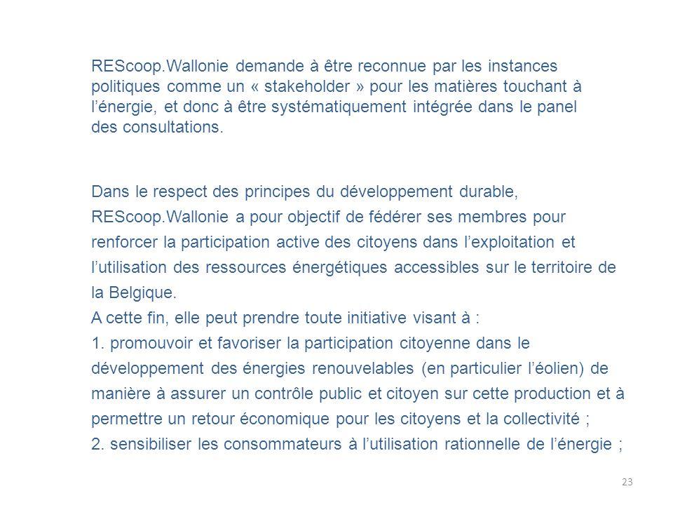 23 REScoop.Wallonie demande à être reconnue par les instances politiques comme un « stakeholder » pour les matières touchant à l'énergie, et donc à être systématiquement intégrée dans le panel des consultations.