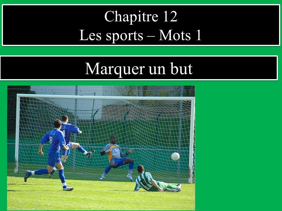 Chapitre 12 Les sports – Mots 1 Chapitre 12 Les sports – Mots 1 Marquer un but