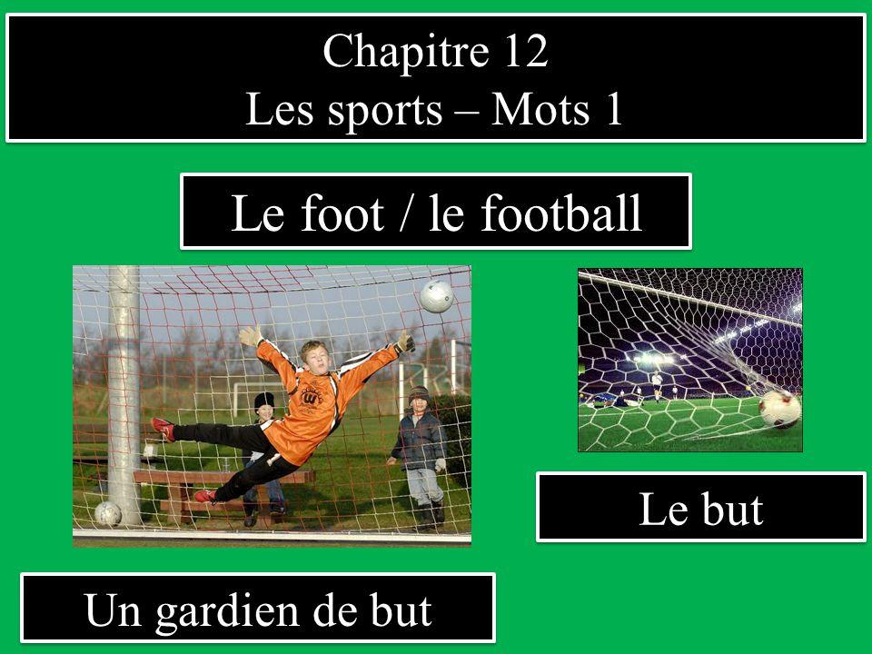 Chapitre 12 Les sports – Mots 1 Chapitre 12 Les sports – Mots 1 Un gardien de but Le foot / le football Le but