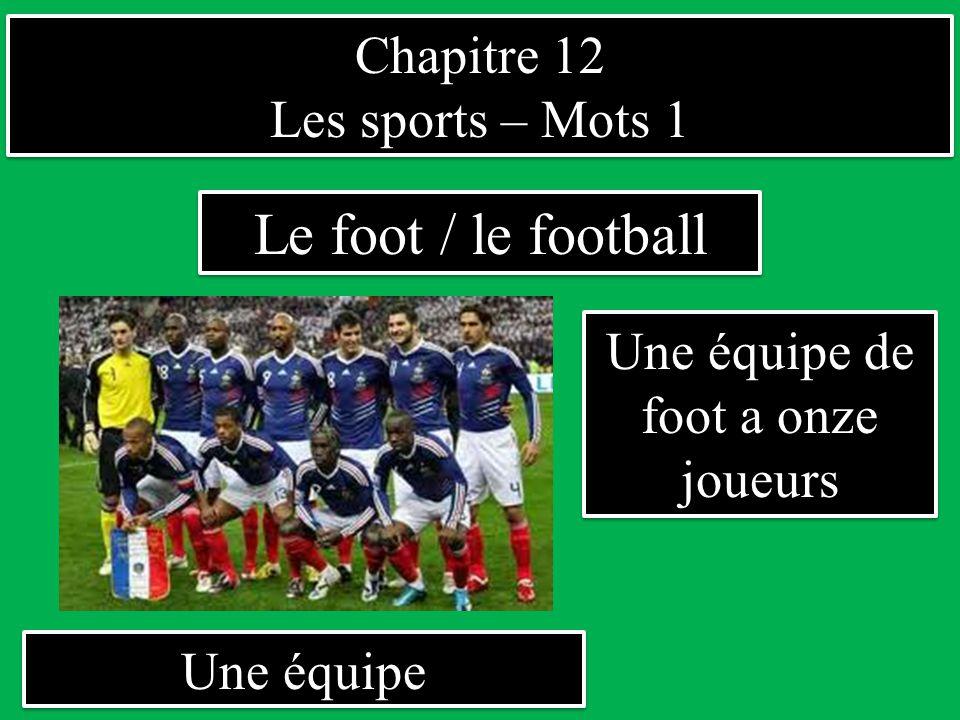 Chapitre 12 Les sports – Mots 1 Chapitre 12 Les sports – Mots 1 Une équipe Le foot / le football Une équipe de foot a onze joueurs
