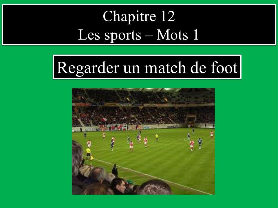 Chapitre 12 Les sports – Mots 1 Chapitre 12 Les sports – Mots 1 Regarder un match de foot