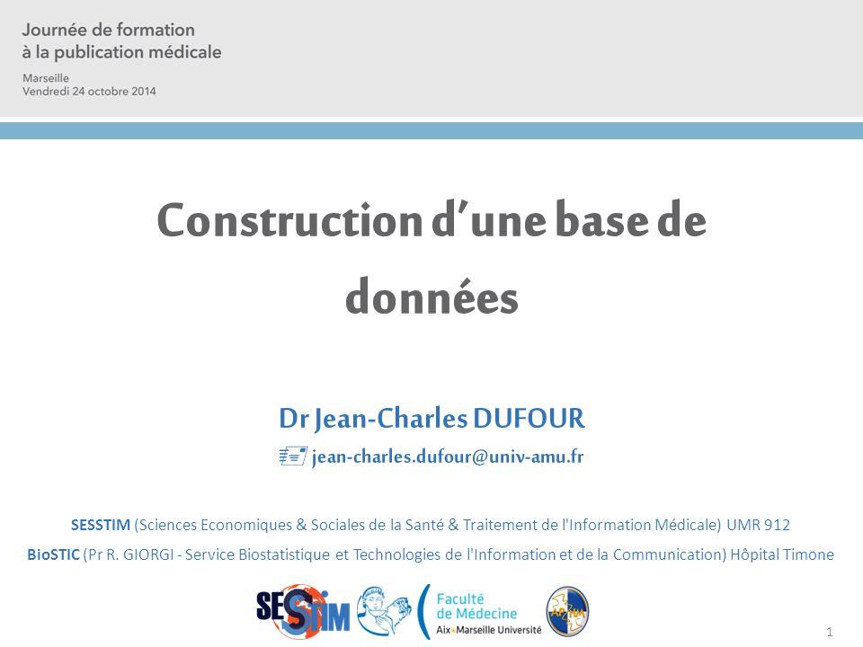 Construction d'une base de données Dr Jean-Charles DUFOUR  jean-charles.dufour@univ-amu.fr SESSTIM (Sciences Economiques & Sociales de la Santé & Tra