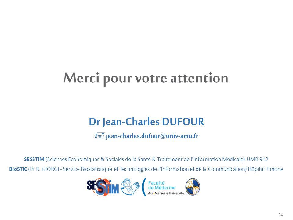 24 Merci pour votre attention Dr Jean-Charles DUFOUR  jean-charles.dufour@univ-amu.fr SESSTIM (Sciences Economiques & Sociales de la Santé & Traiteme