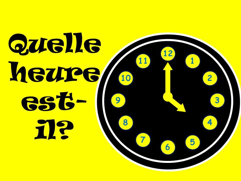 Quelle heure est- il? 1 2 3 4 5 6 7 8 9 10 11 12