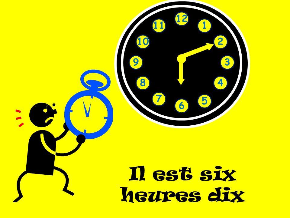 1 2 3 4 5 6 7 8 9 10 11 12 Il est six heures dix