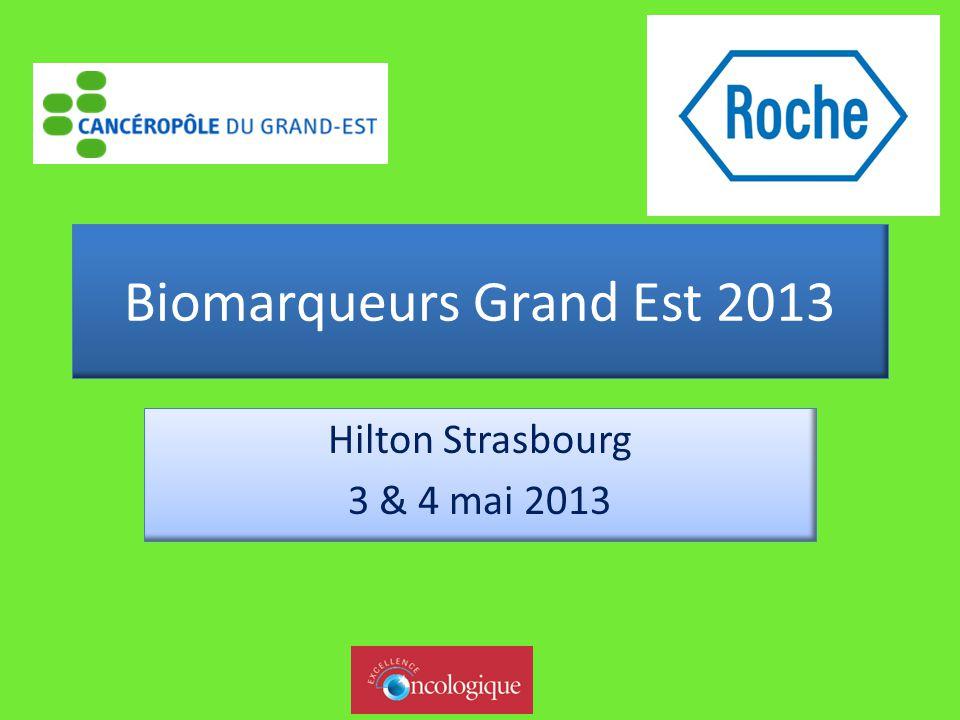 Biomarqueurs Grand Est 2013 Hilton Strasbourg 3 & 4 mai 2013