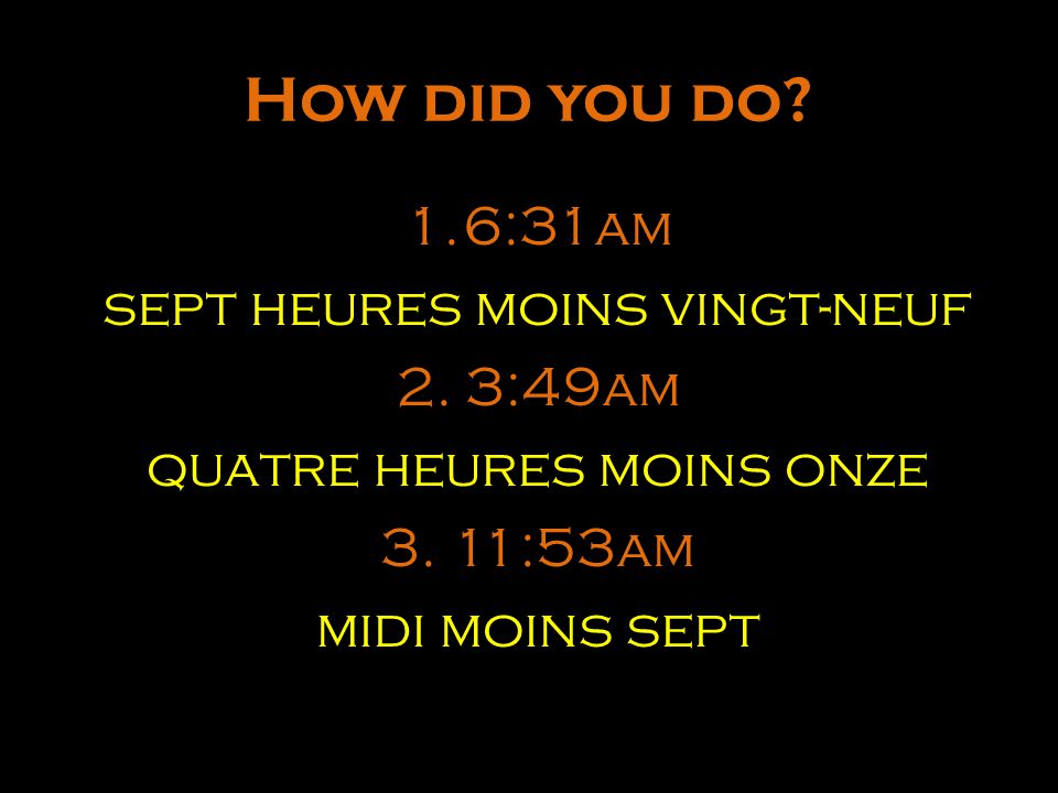 How did you do.1.6:31am sept heures moins vingt-neuf 2.