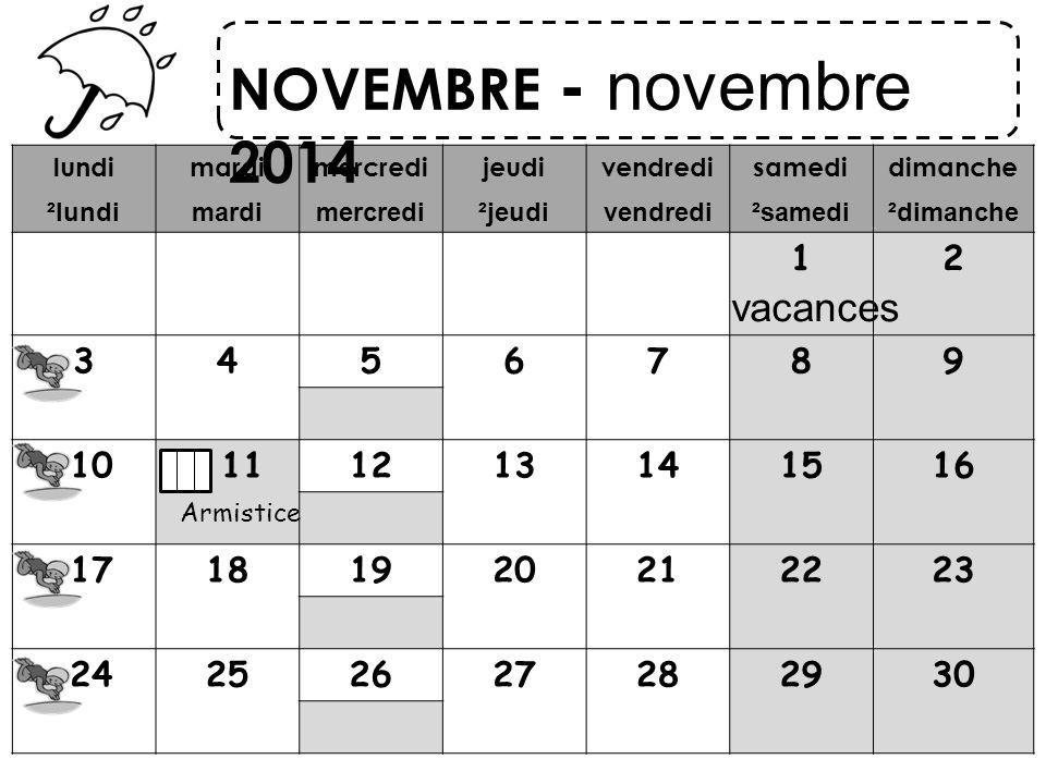 lundi ²lundi mardi mercredi jeudi ²jeudi vendredi samedi ²samedi dimanche ²dimanche 12 3456789 10 111213141516 17181920212223 24252627282930 NOVEMBRE - novembre 2014 vacances Armistice