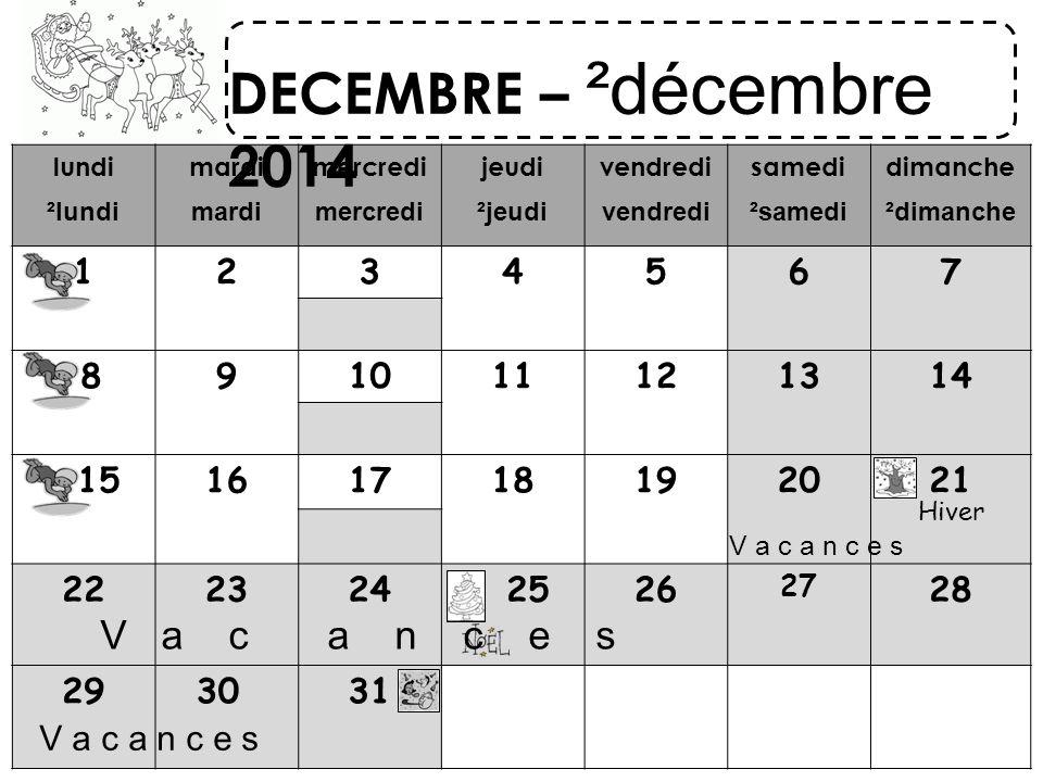 lundi ²lundi mardi mercredi jeudi ²jeudi vendredi samedi ²samedi dimanche ²dimanche 1234567 891011121314 15161718192021 222324 2526 27 28 29 3031 DECEMBRE – ²décembre 2014 V a c a n c e s Hiver