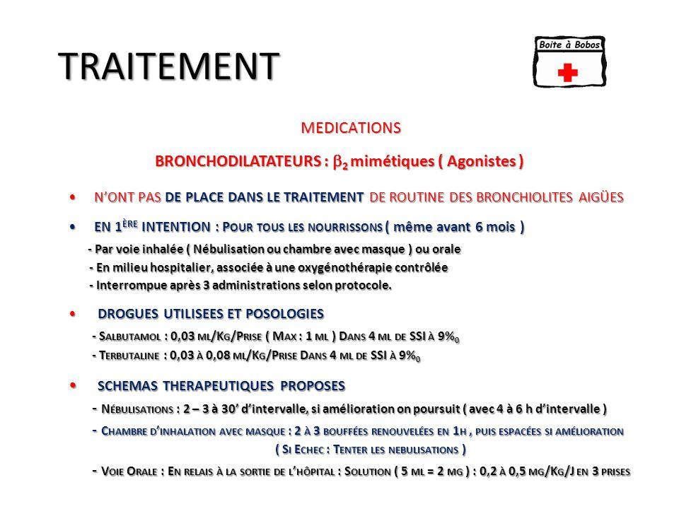 TRAITEMENT BRONCHODILATATEURS :  2 mimétiques ( Agonistes ) MEDICATIONS N'ONT PAS DE PLACE DANS LE TRAITEMENT DE ROUTINE DES BRONCHIOLITES AIGÜESN'ON