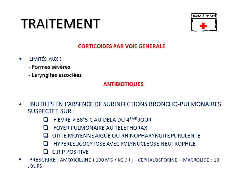 TRAITEMENT CORTICOIDES PAR VOIE GENERALE L IMITÉS AUX : L IMITÉS AUX : - Formes sévères - Formes sévères - Laryngites associées - Laryngites associées