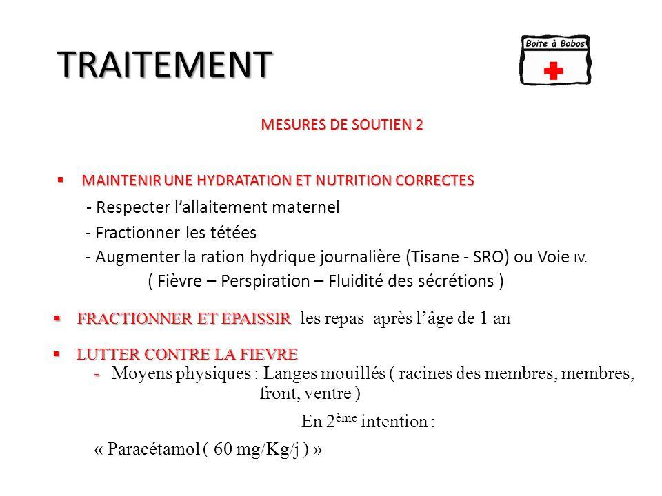TRAITEMENT  MAINTENIR UNE HYDRATATION ET NUTRITION CORRECTES - Respecter l'allaitement maternel - Fractionner les tétées - Augmenter la ration hydriq