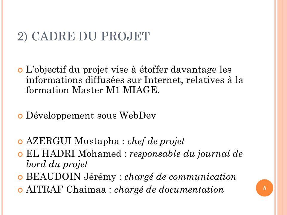 2) CADRE DU PROJET L'objectif du projet vise à étoffer davantage les informations diffusées sur Internet, relatives à la formation Master M1 MIAGE. Dé