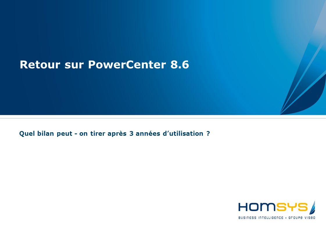 Retour sur PowerCenter 8.6 Quel bilan peut - on tirer après 3 années d'utilisation