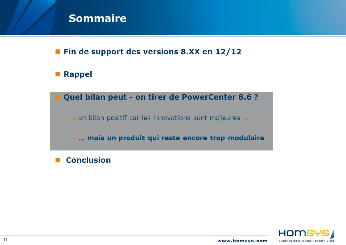 11 Sommaire Fin de support des versions 8.XX en 12/12 Rappel Quel bilan peut - on tirer de PowerCenter 8.6 ? ●un bilan positif car les innovations son