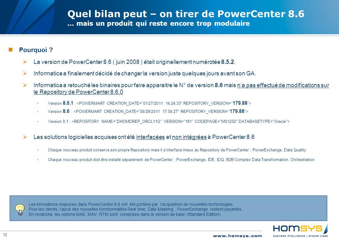 12 Quel bilan peut – on tirer de PowerCenter 8.6 … mais un produit qui reste encore trop modulaire Pourquoi ?  La version de PowerCenter 8.6 ( juin 2