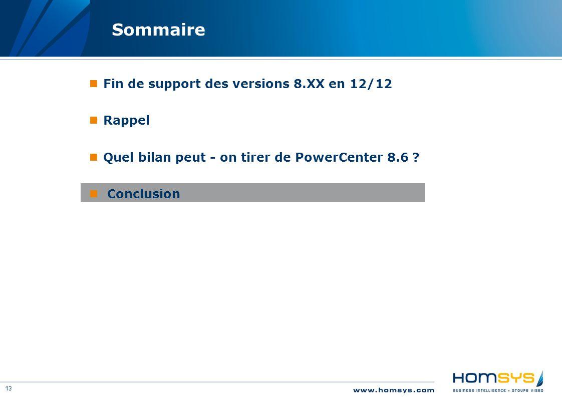 13 Sommaire Fin de support des versions 8.XX en 12/12 Rappel Quel bilan peut - on tirer de PowerCenter 8.6 ? Conclusion