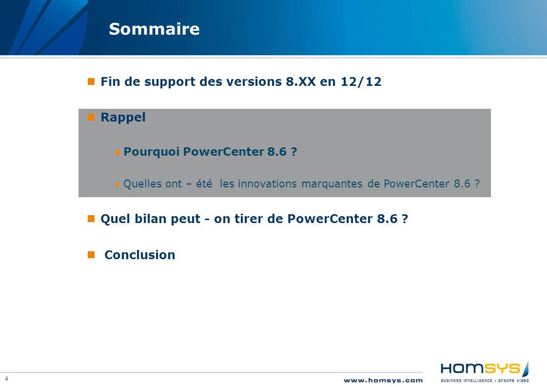 4 Sommaire Fin de support des versions 8.XX en 12/12 Rappel ●Pourquoi PowerCenter 8.6 ? ●Quelles ont – été les innovations marquantes de PowerCenter 8