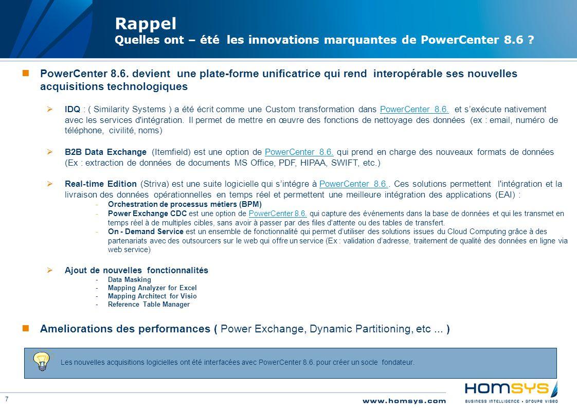 7 Rappel Quelles ont – été les innovations marquantes de PowerCenter 8.6 ? Les nouvelles acquisitions logicielles ont été interfacées avec PowerCenter