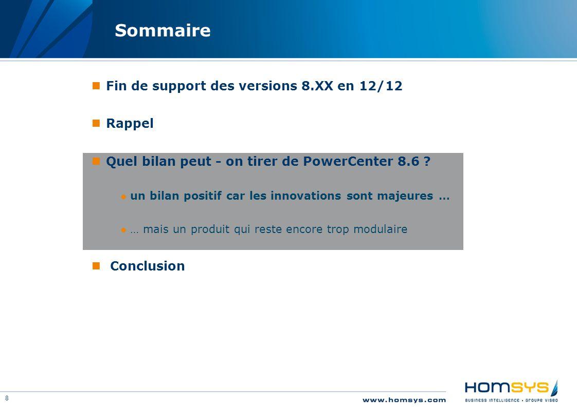 8 Sommaire Fin de support des versions 8.XX en 12/12 Rappel Quel bilan peut - on tirer de PowerCenter 8.6 ? ●un bilan positif car les innovations sont