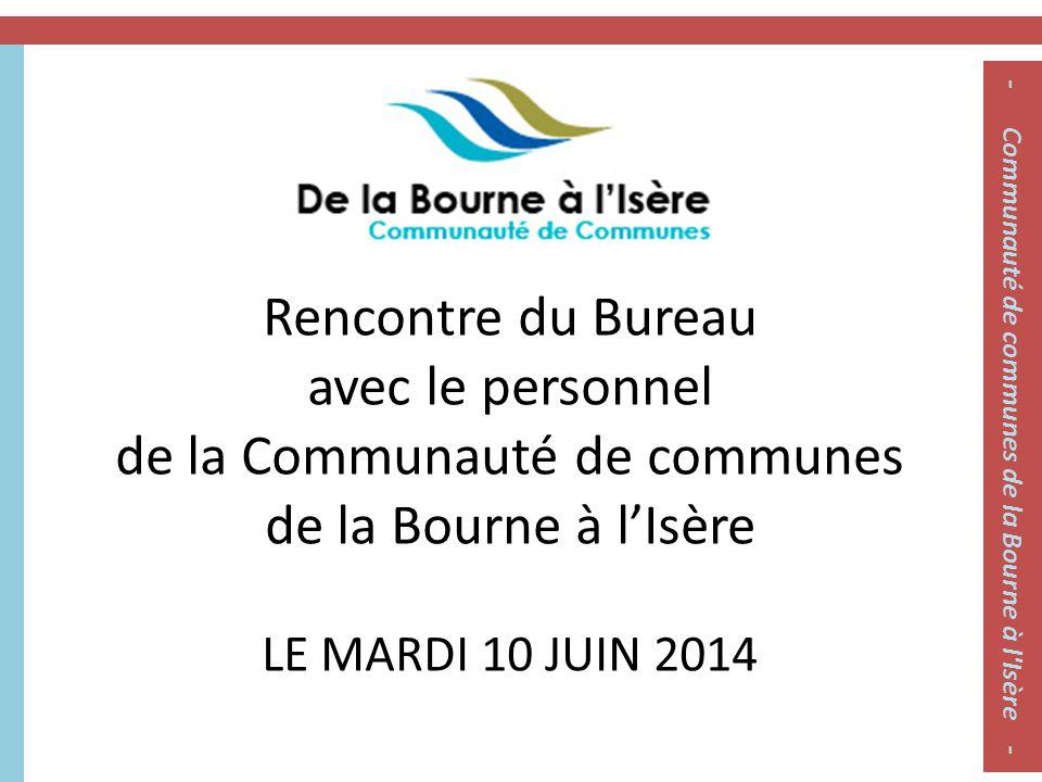 Rencontre du Bureau avec le personnel de la Communauté de communes de la Bourne à l'Isère LE MARDI 10 JUIN 2014 - Communauté de communes de la Bourne