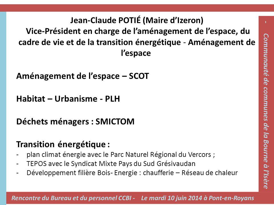 Jean-Claude POTIÉ (Maire d'Izeron) Vice-Président en charge de l'aménagement de l'espace, du cadre de vie et de la transition énergétique - Aménagemen