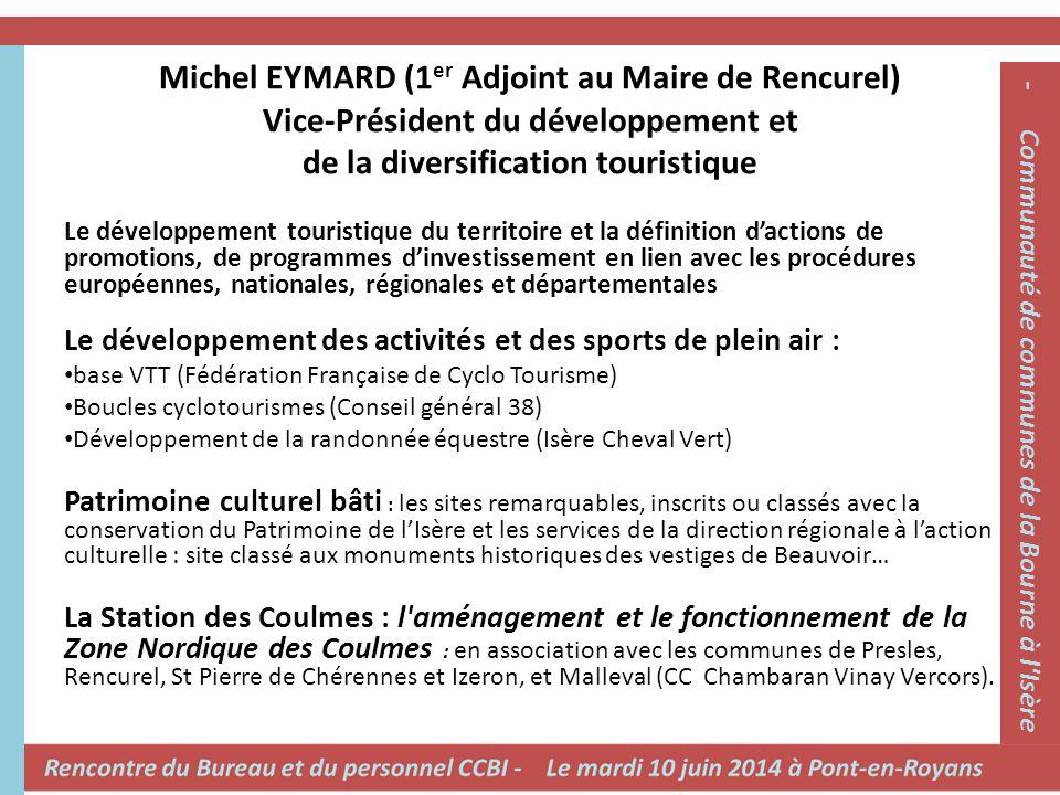 Michel EYMARD (1 er Adjoint au Maire de Rencurel) Vice-Président du développement et de la diversification touristique Le développement touristique du
