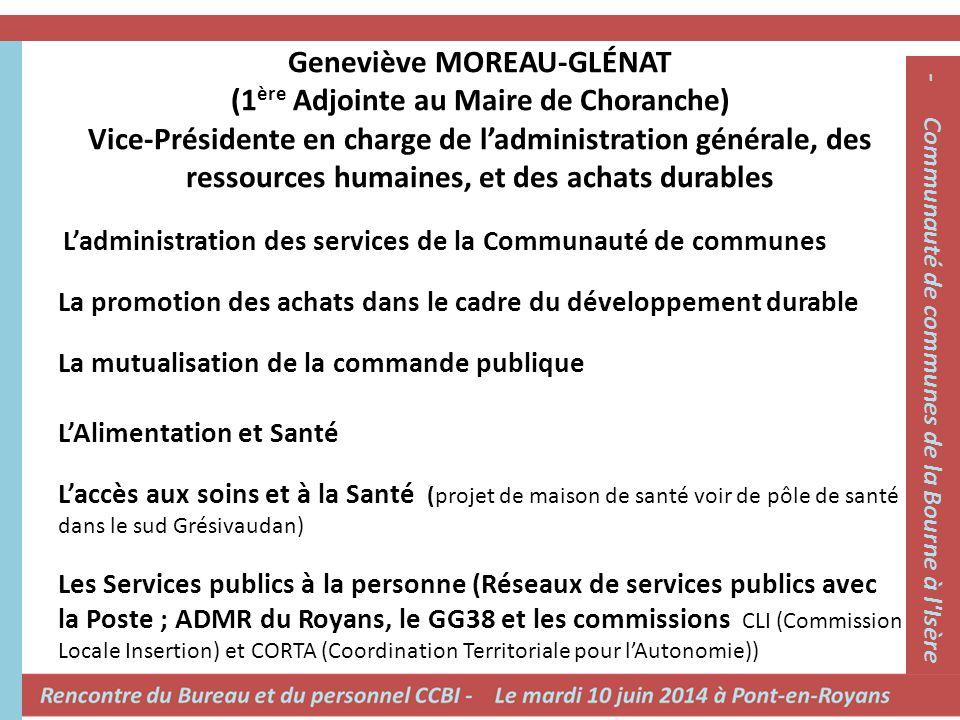 Geneviève MOREAU-GLÉNAT (1 ère Adjointe au Maire de Choranche) Vice-Présidente en charge de l'administration générale, des ressources humaines, et des