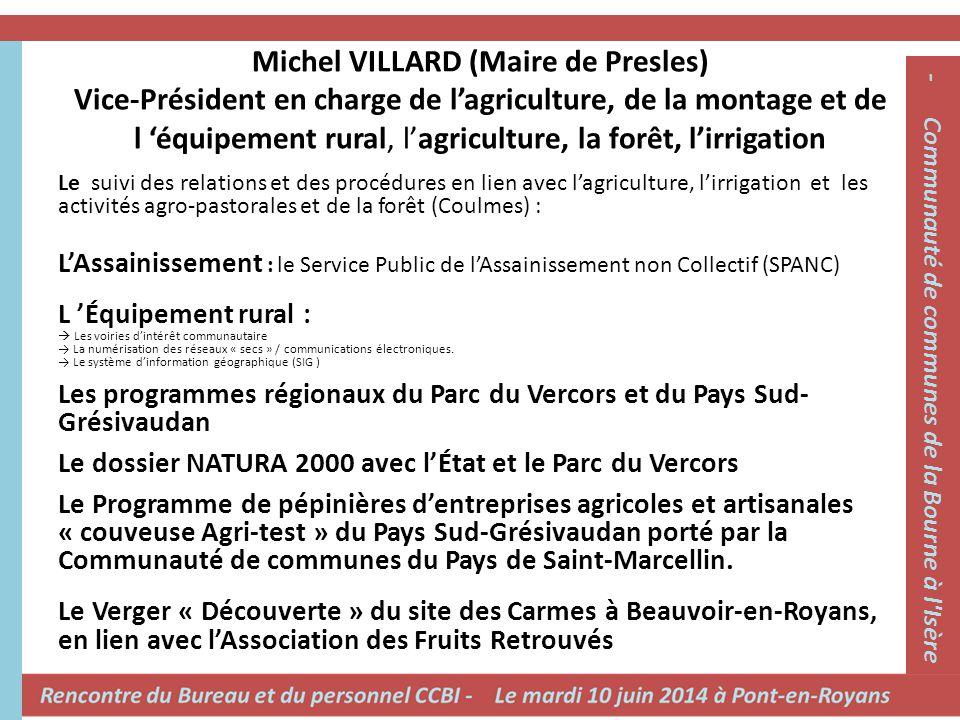 Michel VILLARD (Maire de Presles) Vice-Président en charge de l'agriculture, de la montage et de l 'équipement rural, l'agriculture, la forêt, l'irrig