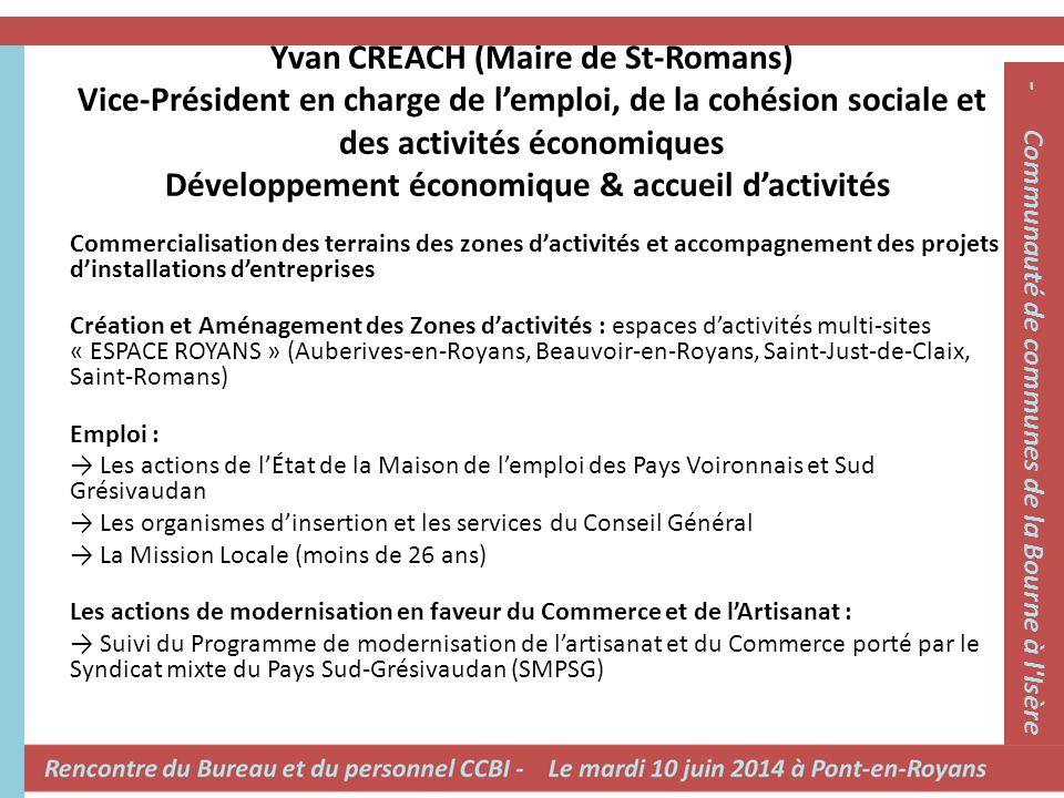 Yvan CREACH (Maire de St-Romans) Vice-Président en charge de l'emploi, de la cohésion sociale et des activités économiques Développement économique &