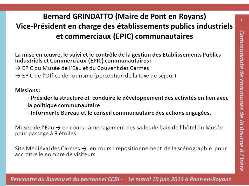 Bernard GRINDATTO (Maire de Pont en Royans) Vice-Président en charge des établissements publics industriels et commerciaux (EPIC) communautaires La mi