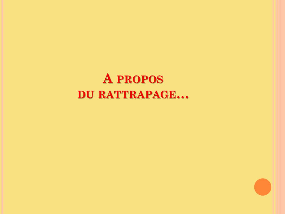 A PROPOS DU RATTRAPAGE …