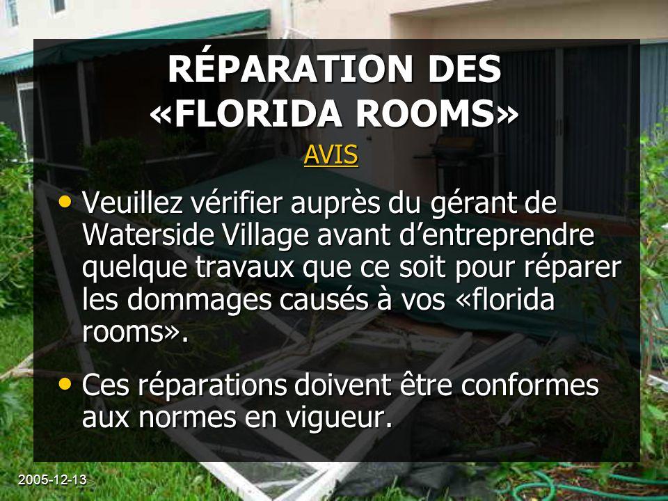 2005-12-13 RÉPARATION DES «FLORIDA ROOMS» Veuillez vérifier auprès du gérant de Waterside Village avant d'entreprendre quelque travaux que ce soit pou