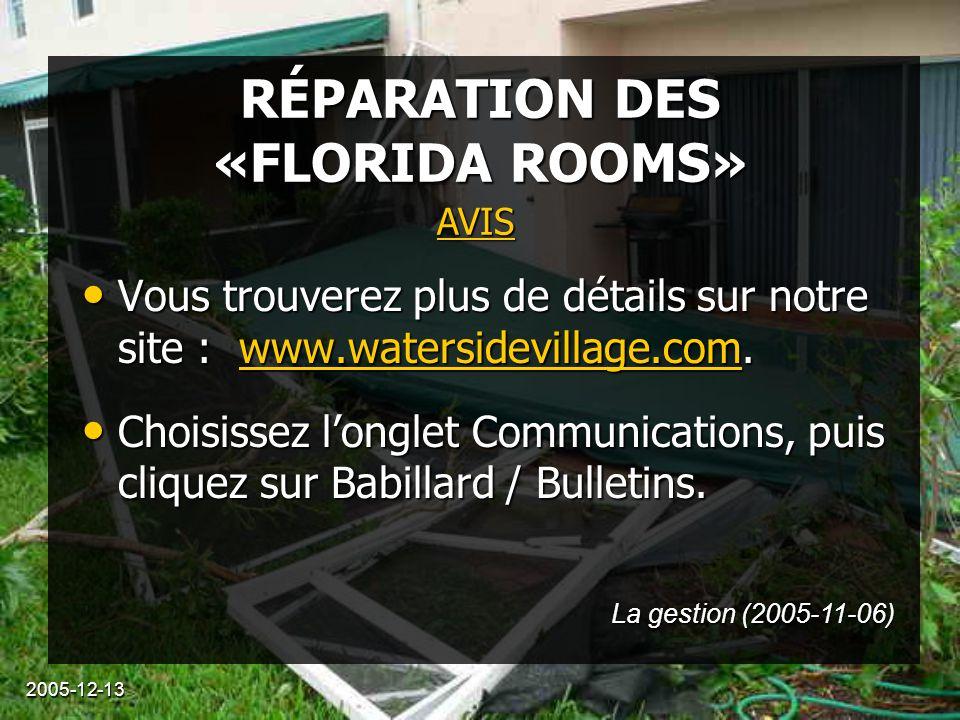 2005-12-13 RÉPARATION DES «FLORIDA ROOMS» Vous trouverez plus de détails sur notre site : www.watersidevillage.com. Vous trouverez plus de détails sur