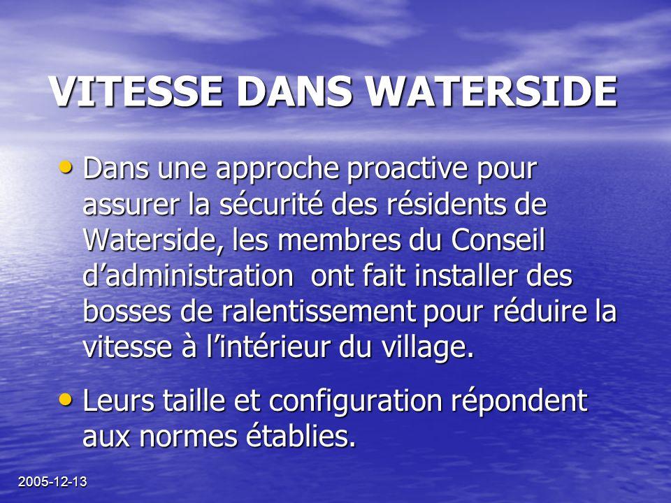 2005-12-13 VITESSE DANS WATERSIDE Dans une approche proactive pour assurer la sécurité des résidents de Waterside, les membres du Conseil d'administra