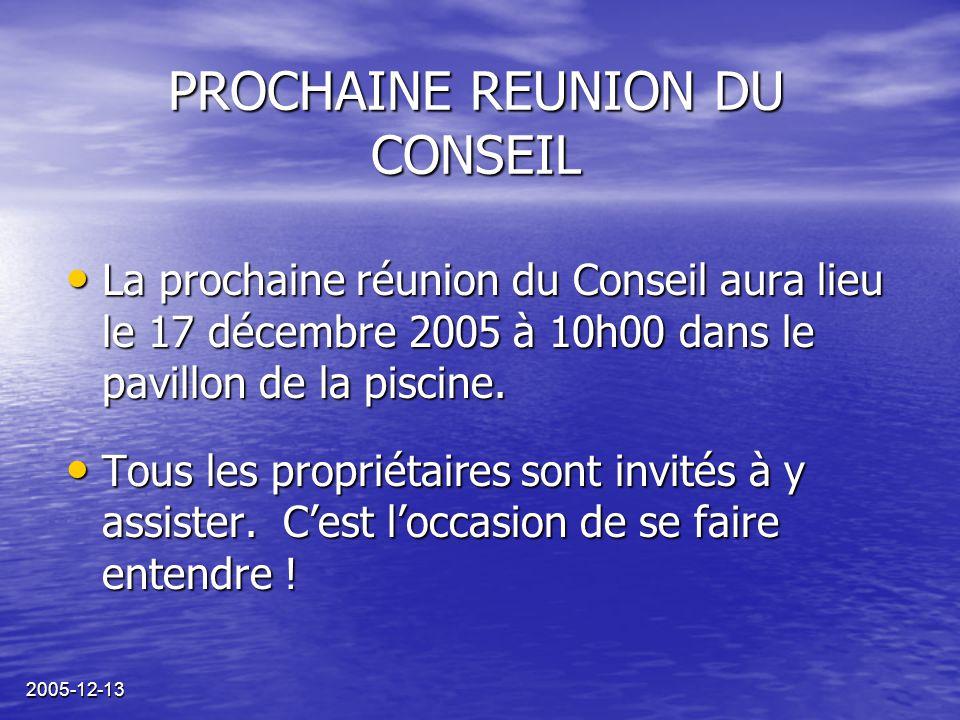 2005-12-13 PROCHAINE REUNION DU CONSEIL La prochaine réunion du Conseil aura lieu le 17 décembre 2005 à 10h00 dans le pavillon de la piscine. La proch