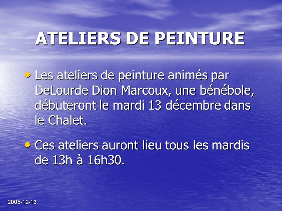 2005-12-13 ATELIERS DE PEINTURE Les ateliers de peinture animés par DeLourde Dion Marcoux, une bénébole, débuteront le mardi 13 décembre dans le Chale