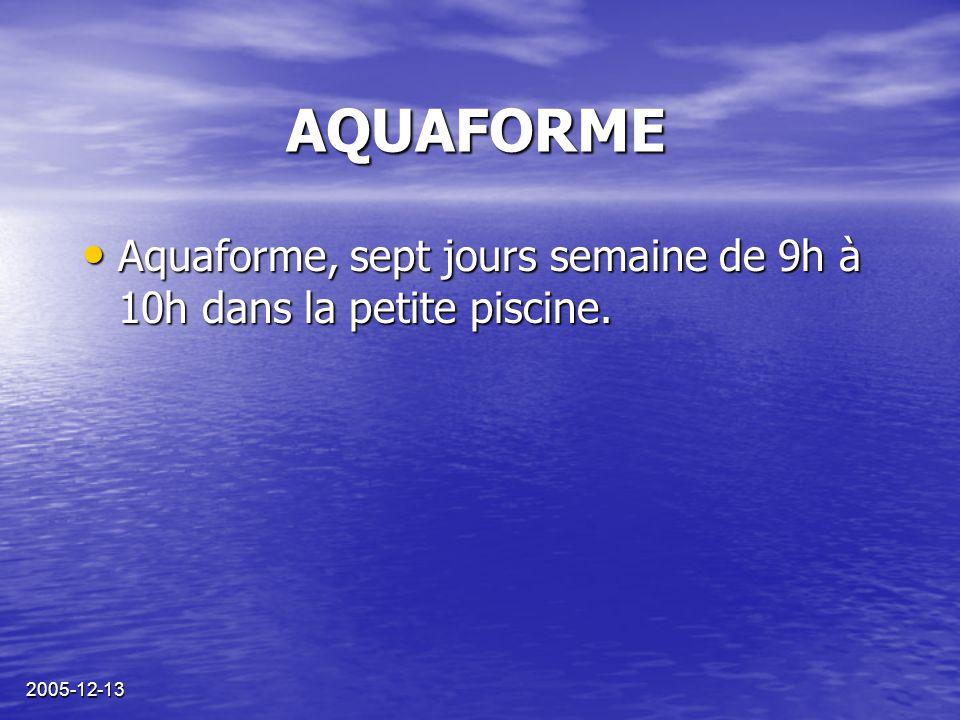 2005-12-13 AQUAFORME Aquaforme, sept jours semaine de 9h à 10h dans la petite piscine. Aquaforme, sept jours semaine de 9h à 10h dans la petite piscin