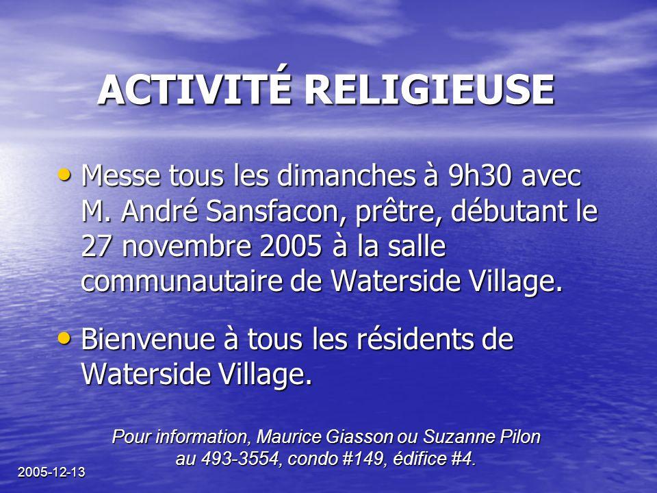 2005-12-13 ACTIVITÉ RELIGIEUSE Messe tous les dimanches à 9h30 avec M. André Sansfacon, prêtre, débutant le 27 novembre 2005 à la salle communautaire