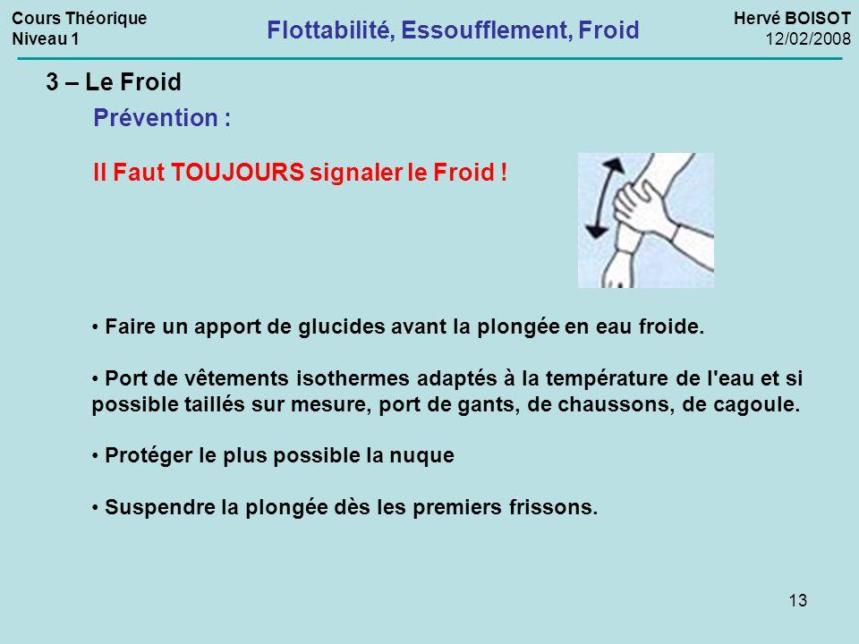 13 3 – Le Froid Prévention : Faire un apport de glucides avant la plongée en eau froide. Port de vêtements isothermes adaptés à la température de l'ea