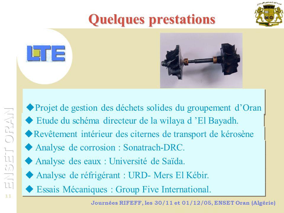 Journées RIFEFF, les 30/11 et 01/12/05, ENSET Oran (Algérie) 11 Quelques prestations  Projet de gestion des déchets solides du groupement d'Oran  Etude du schéma directeur de la wilaya d 'El Bayadh.
