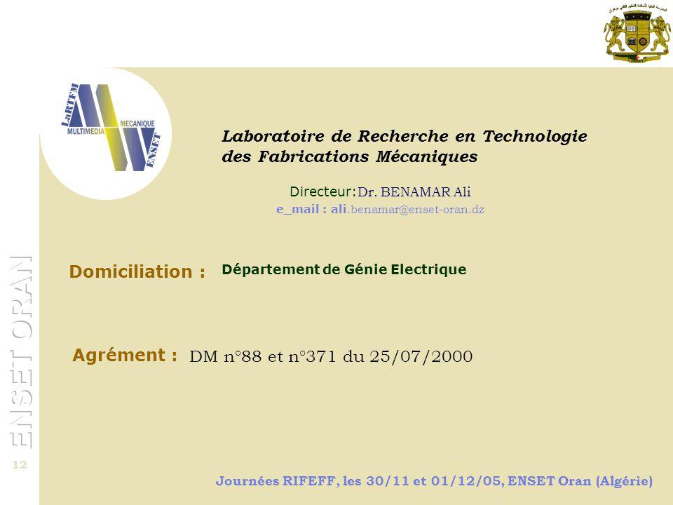 Journées RIFEFF, les 30/11 et 01/12/05, ENSET Oran (Algérie) 12 Le département de Physique-Chimie … Laboratoire de Recherche en Technologie des Fabrications Mécaniques Domiciliation : Département de Génie Electrique Directeur: Dr.