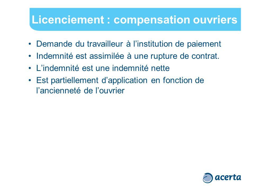 Licenciement : compensation ouvriers Demande du travailleur à l'institution de paiement Indemnité est assimilée à une rupture de contrat. L'indemnité