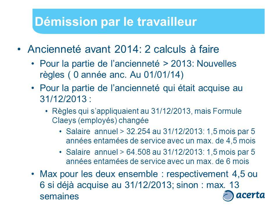 Démission par le travailleur Ancienneté avant 2014: 2 calculs à faire Pour la partie de l'ancienneté > 2013: Nouvelles règles ( 0 année anc. Au 01/01/