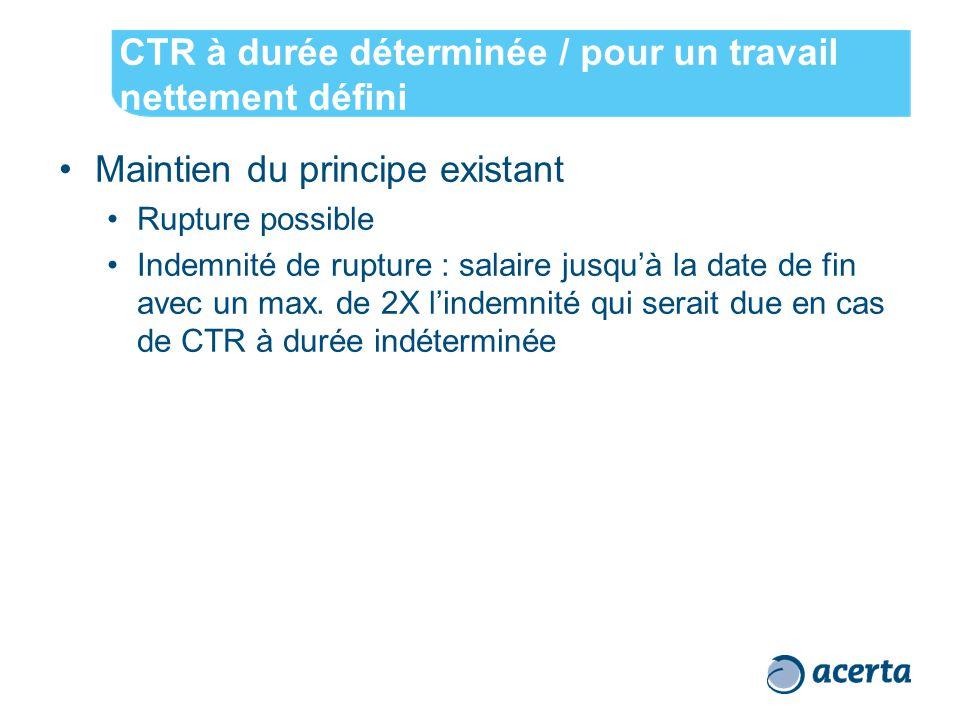 CTR à durée déterminée / pour un travail nettement défini Maintien du principe existant Rupture possible Indemnité de rupture : salaire jusqu'à la date de fin avec un max.