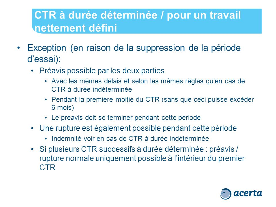 CTR à durée déterminée / pour un travail nettement défini Exception (en raison de la suppression de la période d'essai): Préavis possible par les deux