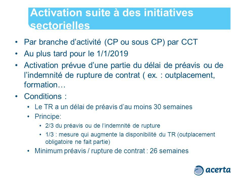 Activation suite à des initiatives sectorielles Par branche d'activité (CP ou sous CP) par CCT Au plus tard pour le 1/1/2019 Activation prévue d'une partie du délai de préavis ou de l'indemnité de rupture de contrat ( ex.